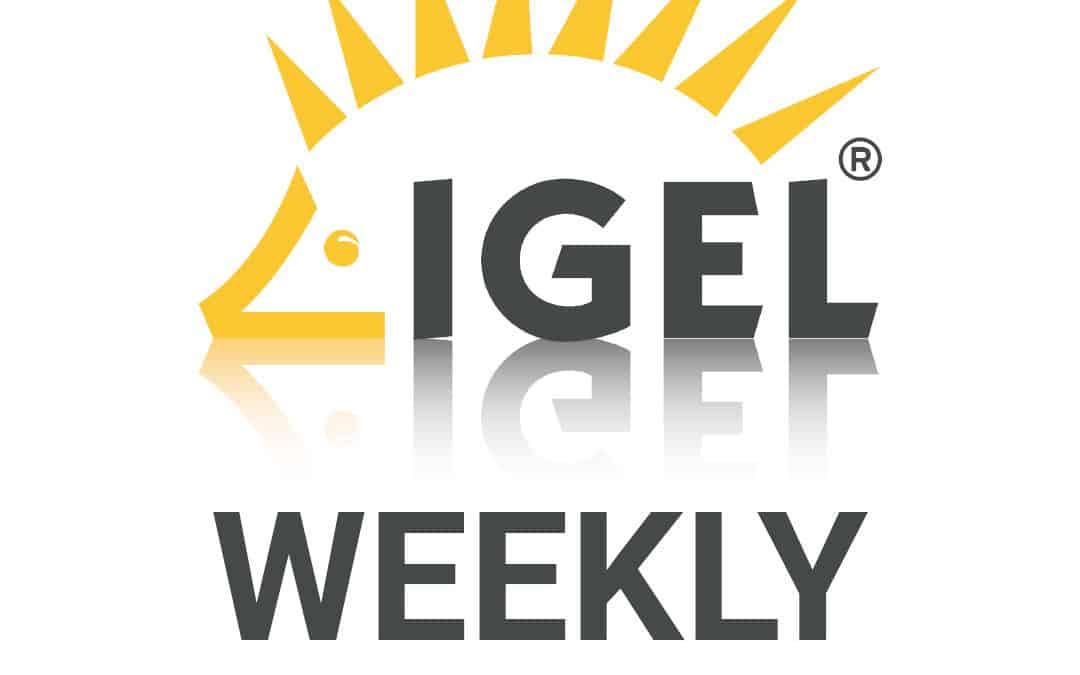 E03 IGEL Weekly: IGEL Community: 1,000 Days Strong and Growing!